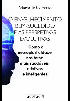 eBook - O Envelhecimento Bem Sucedido e as Perspetivas Evolutivas de Maria João Ferro