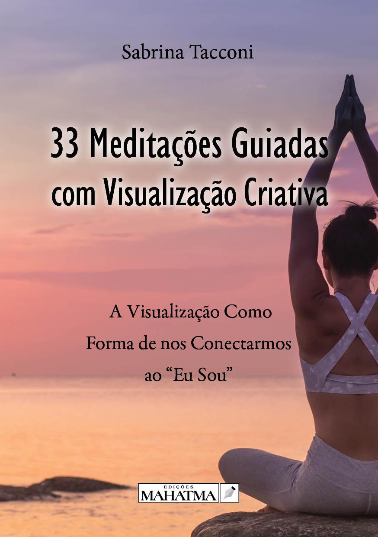 33 Meditações Guiadas com Visualização Criativa de Sabrina Tacconi