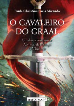 O Cavaleiro do Graal de Paula Christina Faria Miranda
