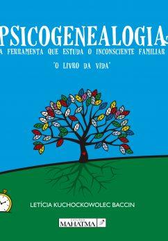 PSICOGENEALOGIA A FERRAMENTA QUE ESTUDA O INCONSCIENTE FAMILIAR leticia bacci livro online educação